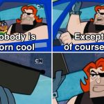 Nobody is born cool