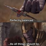 Thanos perfectly balanced as all things should be
