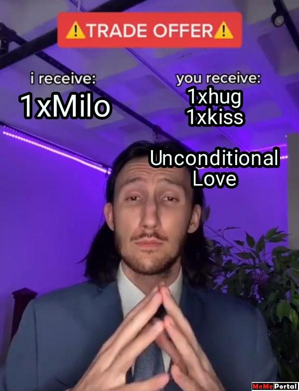 1xMilo...  1xhug 1xkiss  Unconditional Love